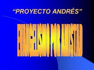 PROYECTO ANDRS DEFINICIN El Proyecto Andrs es un