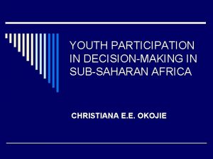 YOUTH PARTICIPATION IN DECISIONMAKING IN SUBSAHARAN AFRICA CHRISTIANA