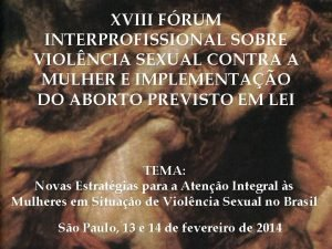 XVIII FRUM INTERPROFISSIONAL SOBRE VIOLNCIA SEXUAL CONTRA A