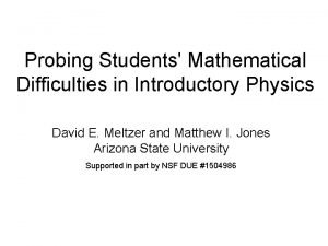 Probing Students Mathematical Difficulties in Introductory Physics David