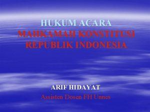 HUKUM ACARA MAHKAMAH KONSTITUSI REPUBLIK INDONESIA ARIF HIDAYAT