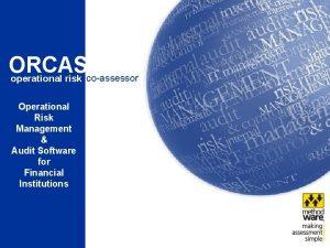 ORCAS operational risk coassessor Operational Risk Management Audit