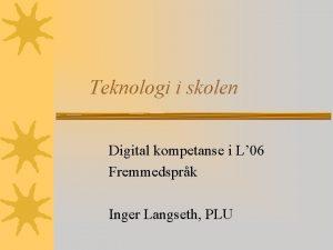 Teknologi i skolen Digital kompetanse i L 06
