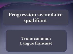 Progression secondaire qualifiant Tronc commun Langue franaise 3
