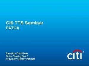 Citi TTS Seminar FATCA Carolina Caballero Global Clearing