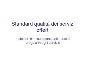 Standard qualit dei servizi offerti Indicatori di misurazione