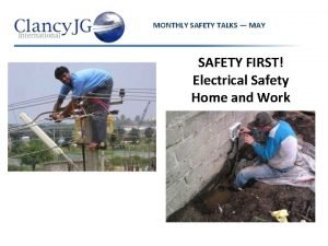 MONTHLY SAFETY TALKS MAY SAFETY FIRST Electrical Safety