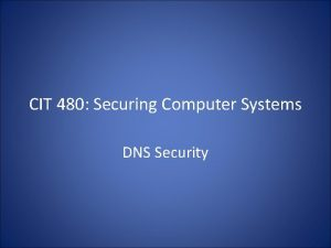 CIT 480 Securing Computer Systems DNS Security Topics
