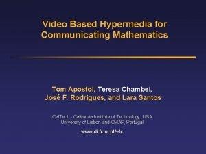 Video Based Hypermedia for Communicating Mathematics Tom Apostol