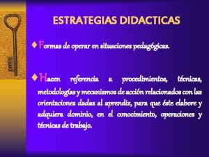 ESTRATEGIAS DIDACTICAS Formas de operar en situaciones pedaggicas