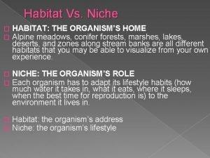 Habitat Vs Niche HABITAT THE ORGANISMS HOME Alpine