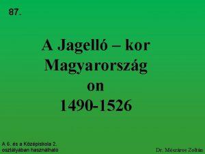 87 A Jagell kor Magyarorszg on 1490 1526