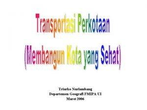 Triarko Nurlambang Departemen Geografi FMIPA UI Maret 2006