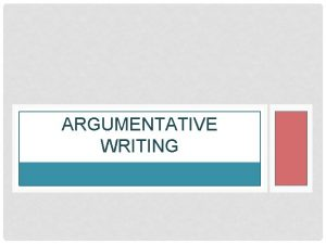 ARGUMENTATIVE WRITING EXPOSITORY VS ARGUMENTATIVE Expository An expository