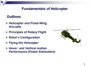 Fundamentals of Helicopter Outlines Helicopter and FixedWing Aircrafts