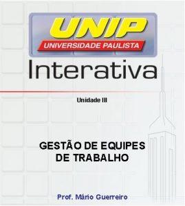 Unidade III GESTO DE EQUIPES DE TRABALHO Prof