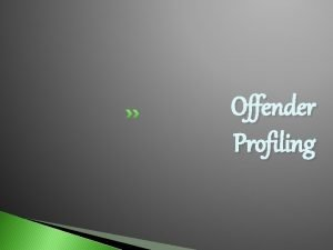 Offender Profiling OFFENDER PROFILING Profiling begins with an