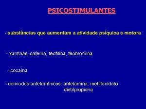 PSICOSTIMULANTES substncias que aumentam a atividade psquica e