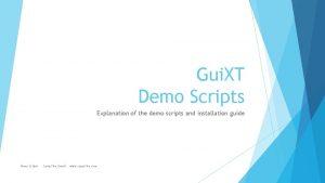 Gui XT Demo Scripts Explanation of the demo