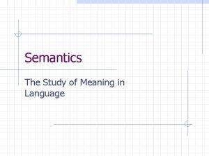 Semantics The Study of Meaning in Language Semantics
