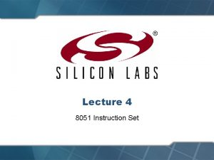 Lecture 4 8051 Instruction Set 8051 Instruction Set