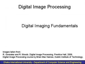 Digital Image Processing Digital Imaging Fundamentals Images taken