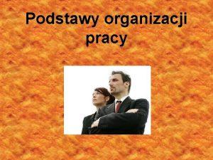 Podstawy organizacji pracy INDEX Organizacja pracy Zasady organizacji