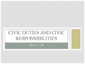 CIVIC DUTIES AND CIVIC RESPONSIBILITIES SSCG 7 8