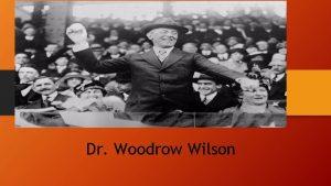 Dr Woodrow Wilson Wilson was born on 28