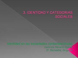 3 IDENTIDAD Y CATEGORIAS SOCIALES Identidad en las