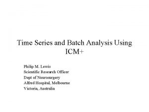 Time Series and Batch Analysis Using ICM Philip