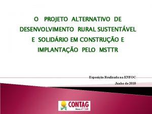 O PROJETO ALTERNATIVO DE DESENVOLVIMENTO RURAL SUSTENTVEL E