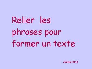 Relier les phrases pour former un texte Janvier