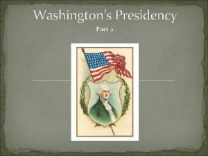 Washingtons Presidency Part 2 Securing the Northwest Territory