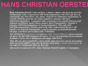 HANS CHRISTIAN OERSTED Hans Christian rsted stato un