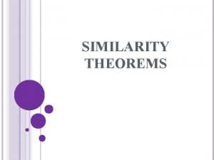SIMILARITY THEOREMS Similarity in Triangles AngleAngle Similarity Postulate