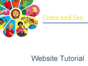 Come and See Website Tutorial The Come and