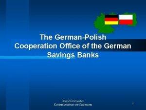 The GermanPolish Cooperation Office of the German Savings
