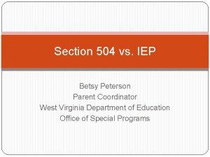 Section 504 vs IEP Betsy Peterson Parent Coordinator