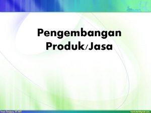 Pengembangan ProdukJasa Outline Membangun rencana pengembangan produk baru