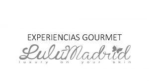 EXPERIENCIAS GOURMET LulMadrid ha creado cuatro experiencias gourmet
