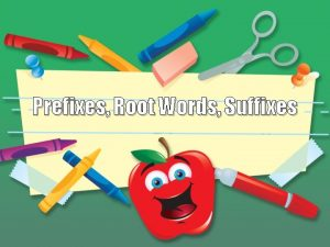 Prefixes Root Words Suffixes How can prefixes and