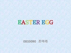 EASTER EGG 0833090 CONTENTS Easter Egg Easter Egg