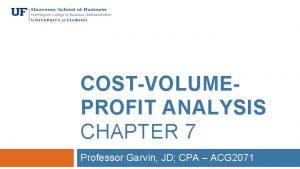 COSTVOLUMEPROFIT ANALYSIS CHAPTER 7 Professor Garvin JD CPA