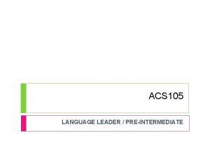 ACS 105 LANGUAGE LEADER PREINTERMEDIATE UNIT 6 SOCIETY