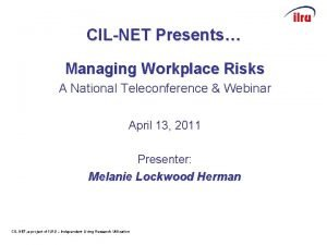 CILNET Presents Managing Workplace Risks A National Teleconference