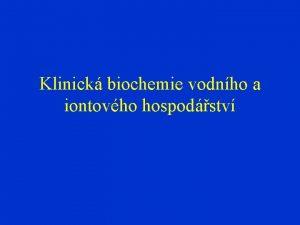 Klinick biochemie vodnho a iontovho hospodstv Vztah mezi