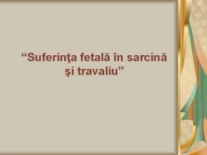 Suferina fetal n sarcin i travaliu Suferina fetal