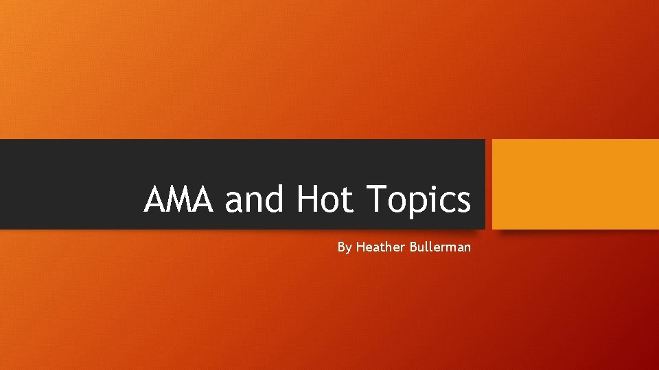AMA and Hot Topics By Heather Bullerman Topics
