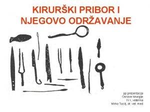 KIRURKI PRIBOR I NJEGOVO ODRAVANJE pp prezentacija Osnove
